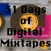 31 Days of Digital Mixtapes